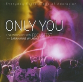 Only You : Live worship from Focusfest