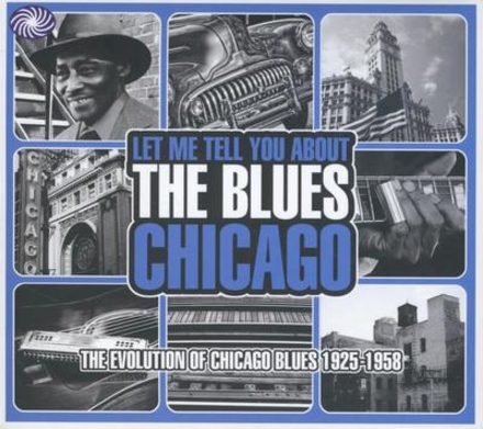 Chicago : the evolution of Chicago blues 1925-1958