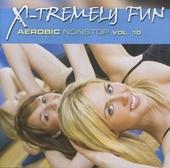 X-tremely fun : Aerobic nonstop. vol. 10