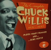 The complete Chuck Willis 1951-1957 : More chart success and... King Curtis