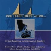 Een scute moet varen... : zeemansliederen en melodieën van de Noordzee