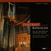 Portrait einer Königin : Die neue Goll-Orgel der Marktkirche Hannover