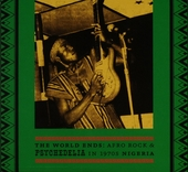 The world ends : Afro rock & psychedelia in 1970's Nigeria