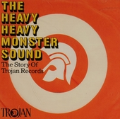 The heavy heavy monster sound : the story of Trojan records
