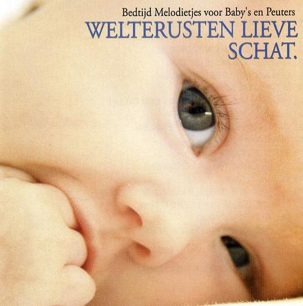 Welterusten lieve schat : bedtijd melodietjes voor baby's en peuters