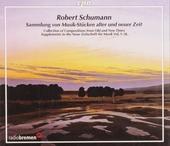 Robert Schumann : Sammlung von Musik-Stücken alter und neuer Zeit