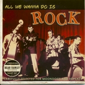 All we wanna do is rock : carefully selected for moondogs and hepcats