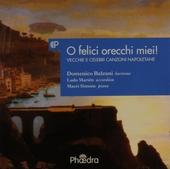 O felici orecchi miei! : vecchie e celebri canzoni napoletane