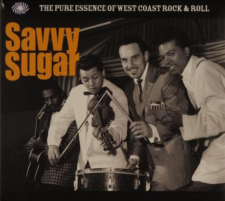 Savvy sugar : the pure essence of West Coast rock & roll