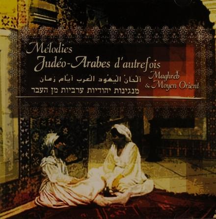 Mélodies judéo-arabes d'autrefois : Maghreb & Moyen Orient