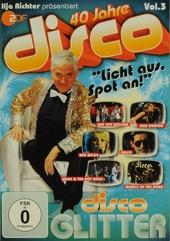 40 Jahre disco : Licht aus, spot an! - Disco glitter. vol.3