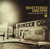 Shattered dreams : funky blues 1967-1978