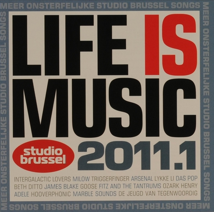 Life is music 2011 : onsterfelijke Studio Brussel songs. 1