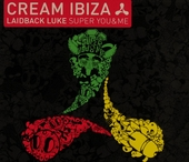 Cream Ibiza : Laidback Luke super you & me
