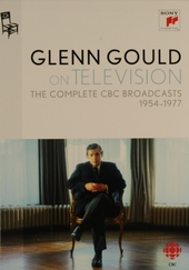Glenn Gould on television : the complete CBC broadcasts 1954-1977