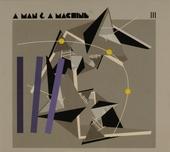 A man & a machine. Vol. 3