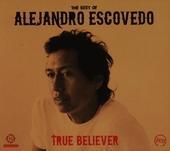 True believer : The best of Alejandro Escovedo