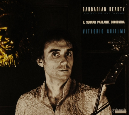 Barbarian beauty : concertos for viola da gamba