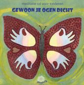 Gewoon je ogen dicht : meditatie cd voor kinderen