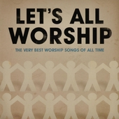 Let's all worship : The very best worship songs of all time