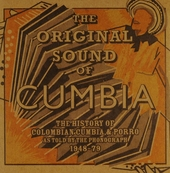 The original sound of cumbia : the history of Colombian cumbia & porro as told by the phonograph 1948-1979