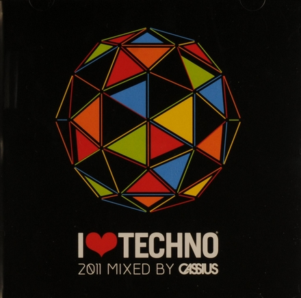 I love techno 2011 : mixed by Cassius