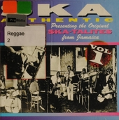 Ska authentic : presenting the original Ska-talites from Jamaica. Vol. 1