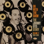 On with the show : the Johnny Otis story. Vol. 2, 1957-1974