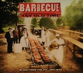 Barbecue any old time : Blues from the pit 1927-1942