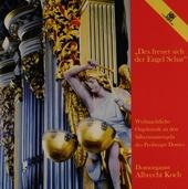 Des freuet sich der Engel Schar : Weihnachtliche Orgelmusik an den Silbermannorgeln des Freiberger Domes