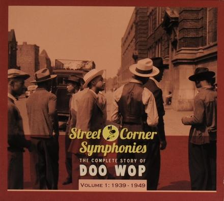Street corner symphonies : the complete story of doo wop. vol. 1, 1939-1949