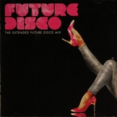 Future disco : The extended future disco mix