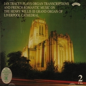 Ian Tracey plays organ transcriptions and French romantic music