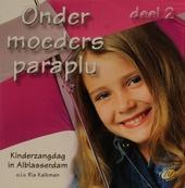 Onder moeders paraplu : Kinderzangdag in Alblasserdam. vol.2