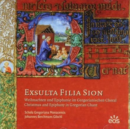 Exsulta filia Sion : Weihnachten und Epiphanie im Gregorianischen Choral