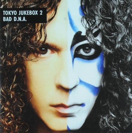 Tokyo jukebox 2 ; Bad D.N.A.
