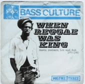 Bass culture. Vol. 3, When reggae was king : roots, rockers, DJs and dub 1970-1980