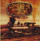 Lonesome whistle : an anthology of American railroad song