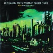 U.T. Gandhi plays Weather Report music : 40th anniversary
