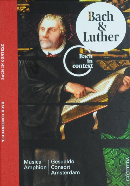 Bach & Luther : cantatas, motet and organ works by Bach, performed in their liturgical-musical context