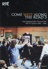 Come west along the road : Irish traditional music treasures from RTÉ TV archives 1960s-1980s. vol.3