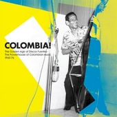Colombia! : the golden age of Discos Fuentes : the power house of Colombian music 1960-76