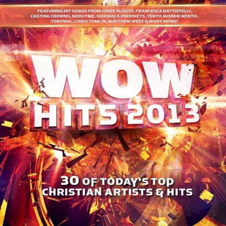 Wow hits 2013 : 30 of today's top Christian artists & hits