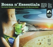 Bossa n' essentials : The coolest blends of Brazilian grooves with electronic beats