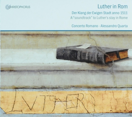 Luther in Rom : der Klang der Ewigen Stadt anno 1511 : Musik in Kirchen, Pallästen und Gassen : a soundtrack to Luther's stay in Rome : frottole, laude, canzone, dances, processional chants and sacred vocal polyphony