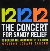 12 12 12 : the concert for Sandy Relief to benefit the Robin Hood Relief Fund Madison Square Garden
