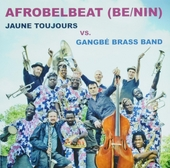 Afrobelbeat (BE/NIN) : Jaune Toujours vs. Gangbé Brass Band