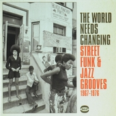 The world needs changing : street funk & jazz grooves 1967-1976