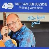 Bart Van den Bossche volledig verzameld : alles komt goed!