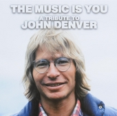 The music is you : a tribute to John Denver